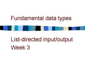 Fundamental data types Listdirected inputoutput Week 3 Fundamental