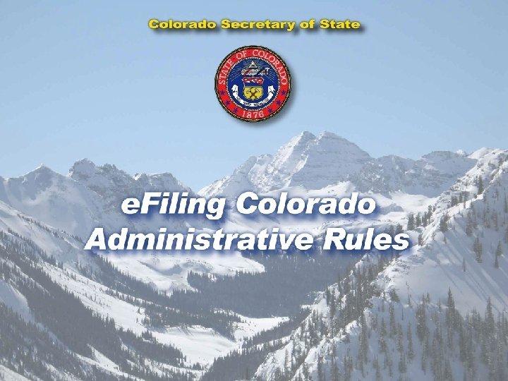 Colorado Secretary of State eFILING COLORADO ADMINISTRATIVE RULES