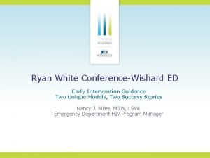 Ryan White ConferenceWishard ED Early Intervention Guidance Two