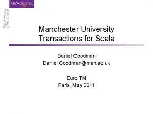Manchester University Transactions for Scala Daniel Goodman Daniel