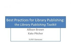 Best Practices for Library Publishing the Library Publishing