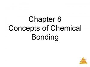 Chapter 8 Concepts of Chemical Bonding Chemical Bonds