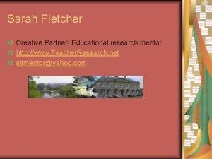 Sarah Fletcher Creative Partner Educational research mentor http