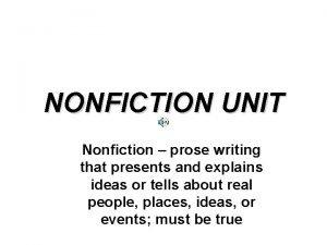 NONFICTION UNIT Nonfiction prose writing that presents and