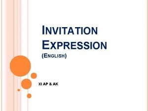 INVITATION EXPRESSION ENGLISH XI AP AK EXPRESSION GIVING