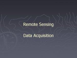 Remote Sensing Data Acquisition 1 Major Remote Sensing