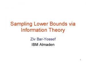 Sampling Lower Bounds via Information Theory Ziv BarYossef