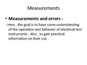 Measurements Measurements and errors Here the goal is