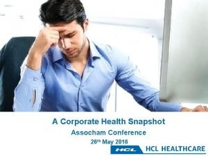 A Corporate Health Snapshot Assocham Conference 26 th