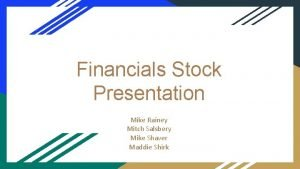 Financials Stock Presentation Mike Rainey Mitch Salsbery Mike