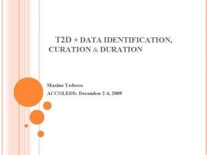 T 2 D DATA IDENTIFICATION CURATION DURATION Maxine