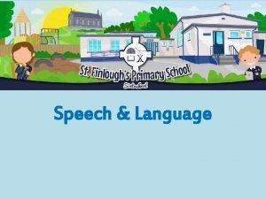 Speech Language Speech and Language explained Communication is