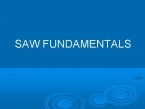 SAW FUNDAMENTALS Principles of operation Principles of operation