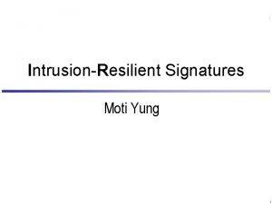 IntrusionResilient Signatures Moti Yung 1 Model Signatures work
