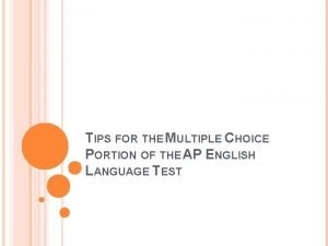 TIPS FOR THE MULTIPLE CHOICE PORTION OF THE