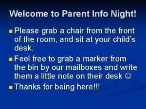 Welcome to Parent Info Night n Please grab