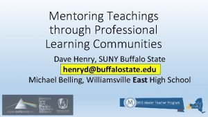 Mentoring Teachings through Professional Learning Communities Dave Henry