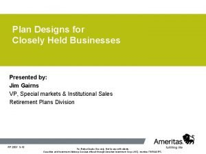 Plan Designs for Closely Held Businesses Presented by