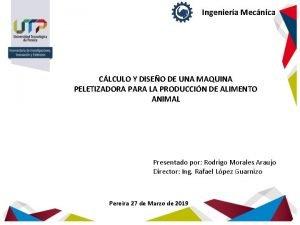 Ingeniera Mecnica CLCULO Y DISEO DE UNA MAQUINA
