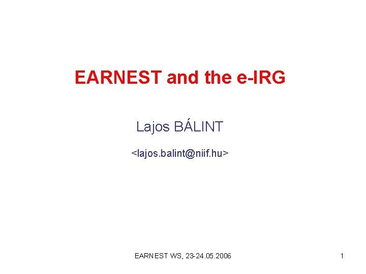 EARNEST and the eIRG Lajos BLINT lajos balintniif