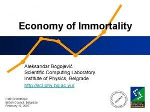 Economy of Immortality Aleksandar Bogojevi Scientific Computing Laboratory