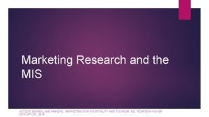 Marketing Research and the MIS KOTLER BOWEN AND