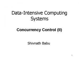 DataIntensive Computing Systems Concurrency Control II Shivnath Babu