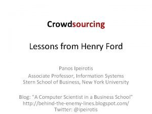 Crowdsourcing Lessons from Henry Ford Panos Ipeirotis Associate