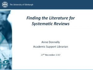 Finding the Literature for Systematic Reviews Anne Donnelly