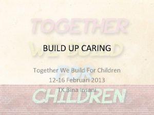 BUILD UP CARING Together We Build For Children