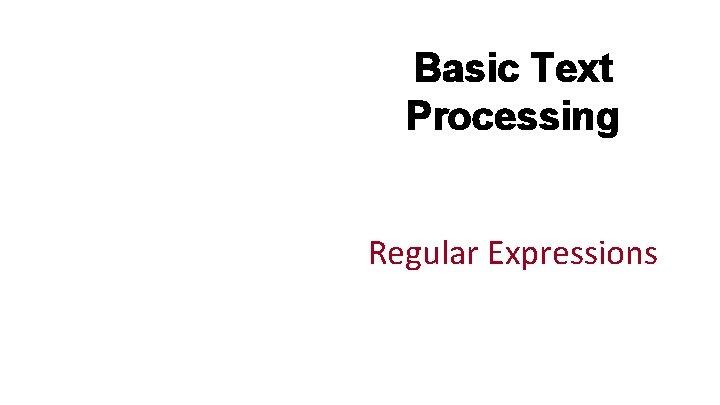 Basic Text Processing Regular Expressions Regular expressions A