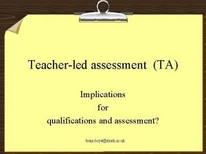 Teacherled assessment TA Implications for qualifications and assessment