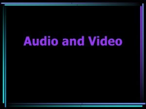 Audio and Video Audio and Video Careful all