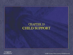 CHAPTER 10 CHILD SUPPORT 2006 Thomson Delmar Learning