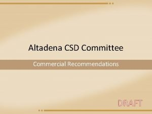 Altadena CSD Committee Commercial Recommendations DRAFT ObjectiveIntent Make