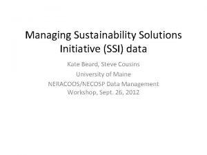 Managing Sustainability Solutions Initiative SSI data Kate Beard