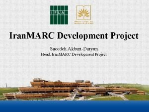 Iran MARC Development Project Saeedeh AkbariDaryan Head Iran