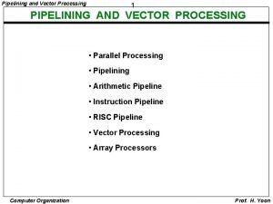 Pipelining and Vector Processing 1 PIPELINING AND VECTOR