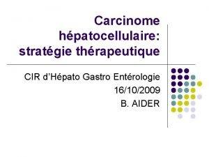 Carcinome hpatocellulaire stratgie thrapeutique CIR dHpato Gastro Entrologie