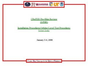 CRa TER PreShip Review IPSR Installation ProceduresOrbiter Level