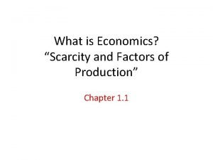 What is Economics Scarcity and Factors of Production