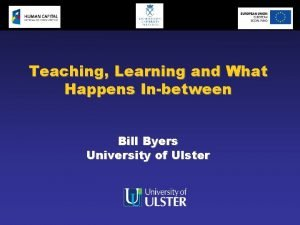 Teaching Learning and What Happens Inbetween Bill Byers