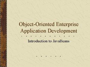 ObjectOriented Enterprise Application Development Introduction to Java Beans