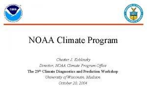 NOAA Climate Program Chester J Koblinsky Director NOAA