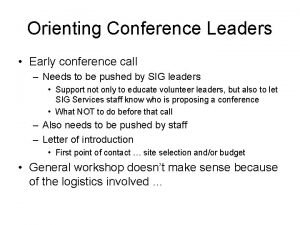 Orienting Conference Leaders Early conference call Needs to
