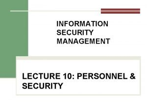 INFORMATION SECURITY MANAGEMENT LECTURE 10 PERSONNEL SECURITY You