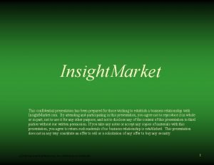 Insight Market This confidential presentation has been prepared