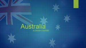 Australia A CRASH COURSE Australia Facts Capital Canberra