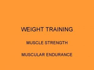 WEIGHT TRAINING MUSCLE STRENGTH MUSCULAR ENDURANCE MUSCLE STRENGTH