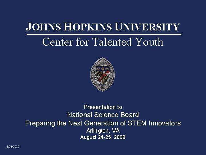 JOHNS HOPKINS UNIVERSITY Center for Talented Youth Presentation